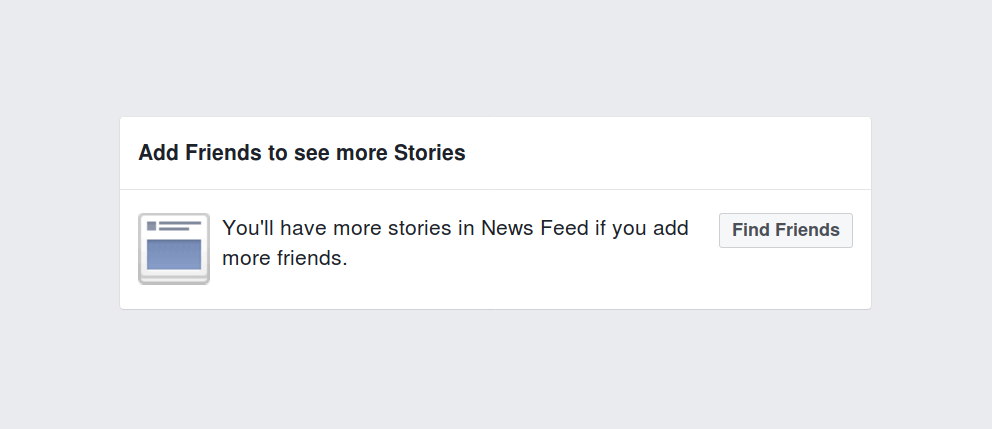 """You'll have more stories in News Feed if you add more friends."""